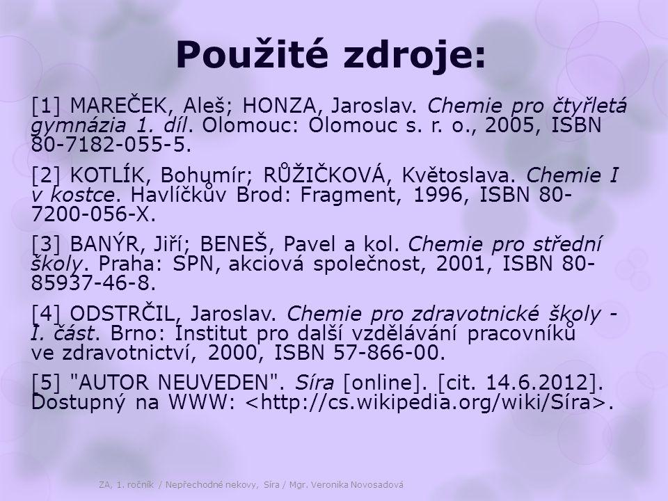 Použité zdroje: [1] MAREČEK, Aleš; HONZA, Jaroslav. Chemie pro čtyřletá gymnázia 1. díl. Olomouc: Olomouc s. r. o., 2005, ISBN 80-7182-055-5.